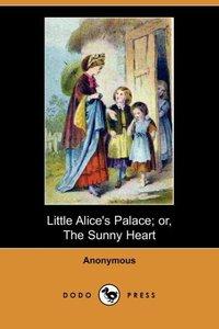 Little Alice's Palace; Or, the Sunny Heart (Dodo Press)