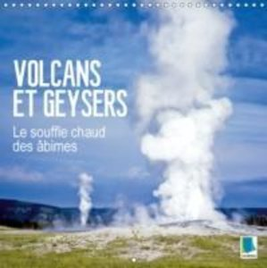 Volcans et geysers - Le souffle chaud des âbimes (Calendrier mur
