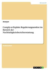 Comply-or-Explain. Regulierungsansätze im Bereich der Nachhaltig