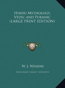 Hindu Mythology, Vedic and Puranic (LARGE PRINT EDITION)