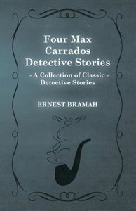 Four Max Carrados Detective Stories (a Collection of Classic Det