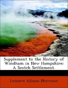 Supplement to the History of Windham in New Hampshire: A Scotch