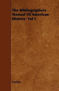 The Bibliographers Manual of American History- Vol I