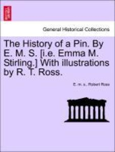 The History of a Pin. By E. M. S. [i.e. Emma M. Stirling.] With