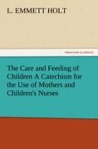 The Care and Feeding of Children A Catechism for the Use of Moth
