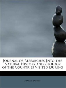 Journal of Researches Into the Natural History and Geology of th