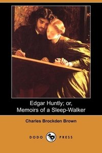 Edgar Huntly; Or, Memoirs of a Sleep-Walker (Dodo Press)