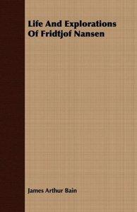 Life And Explorations Of Fridtjof Nansen