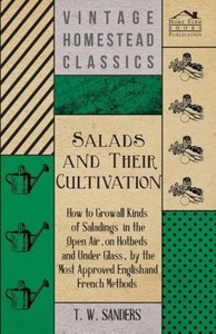 Salads and Their Cultivation - How to Grow all Kinds of Salading