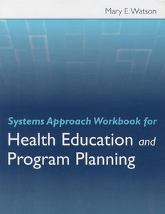 Systems Approach Workbook for Health Education & Program Plannin