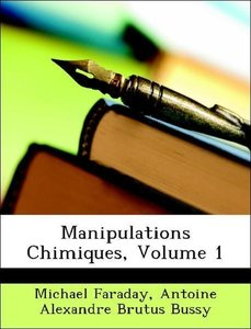 Manipulations Chimiques, Volume 1