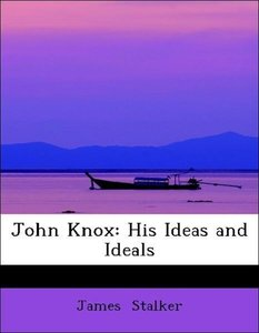 John Knox: His Ideas and Ideals
