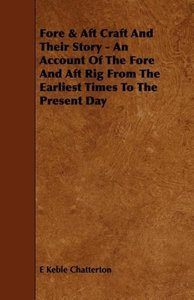 Fore & Aft Craft And Their Story - An Account Of The Fore And Af