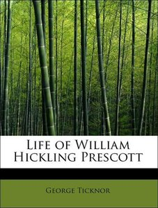 Life of William Hickling Prescott