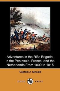 Adventures in the Rifle Brigade, in the Peninsula, France, and t