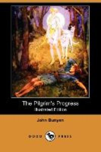 The Pilgrim's Progress (Illustrated Edition) (Dodo Press)
