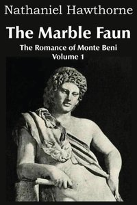 The Marble Faun, The Romance of Monte Beni - Volume 1