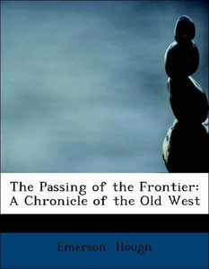 The Passing of the Frontier: A Chronicle of the Old West