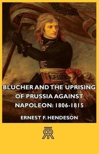 Blucher and the Uprising of Prussia Against Napoleon