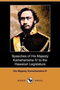Speeches of His Majesty Kamehameha IV to the Hawaiian Legislatur