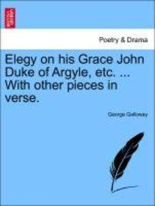 Elegy on his Grace John Duke of Argyle, etc. ... With other piec