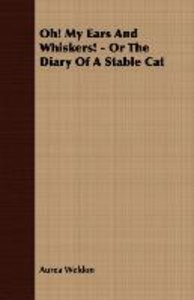 Oh! My Ears and Whiskers! - Or the Diary of a Stable Cat