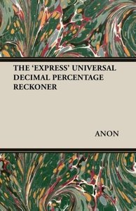 THE 'EXPRESS' UNIVERSAL DECIMAL PERCENTAGE RECKONER