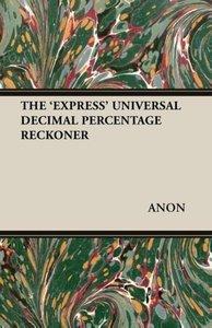 THE 'EXPRESS' UNIVERSAL DECIMAL PERCENTAGE RECKONER