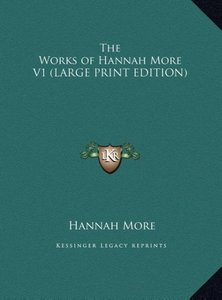 The Works of Hannah More V1 (LARGE PRINT EDITION)
