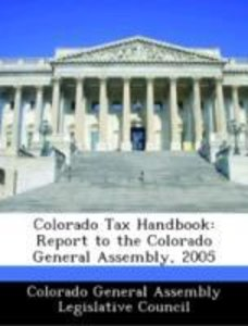 Colorado Tax Handbook: Report to the Colorado General Assembly,