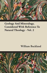 Geology And Mineralogy, Considered With Reference To Natural The