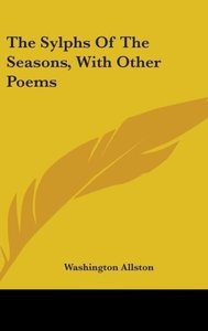 The Sylphs Of The Seasons, With Other Poems