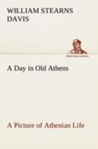 A Day in Old Athens; a Picture of Athenian Life