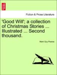 'Good Will'; a collection of Christmas Stories ... Illustrated .