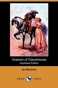 Graham of Claverhouse (Illustrated Edition) (Dodo Press)