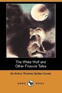The White Wolf and Other Fireside Tales (Dodo Press)