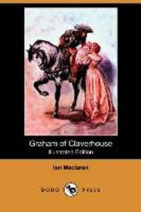 Graham of Claverhouse (Illustrated Edition) (Dodo Press)