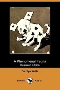 A Phenomenal Fauna (Illustrated Edition) (Dodo Press)