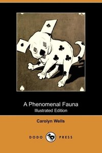 A Phenomenal Fauna (Illustrated Edition) (Dodo Press)