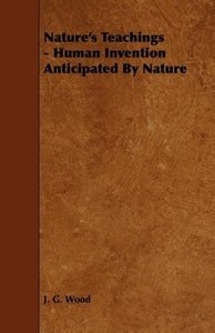Nature's Teachings - Human Invention Anticipated By Nature
