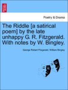 The Riddle [a satirical poem] by the late unhappy G. R. Fitzgera