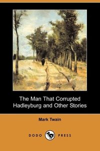 The Man That Corrupted Hadleyburg and Other Stories (Dodo Press)