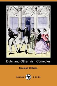 DUTY & OTHER IRISH COMEDIES (D