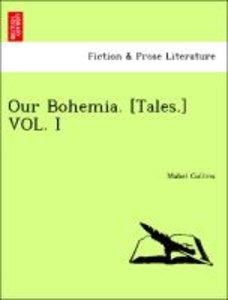 Our Bohemia. [Tales.] VOL. I