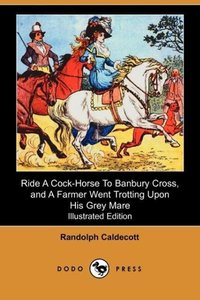 Ride a Cock-Horse to Banbury Cross, and a Farmer Went Trotting U