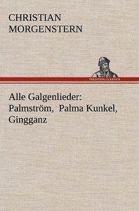 Alle Galgenlieder: Palmström, Palma Kunkel, Gingganz