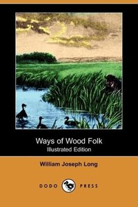 Ways of Wood Folk (Illustrated Edition) (Dodo Press)