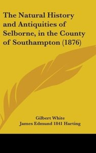 The Natural History And Antiquities Of Selborne, In The County O