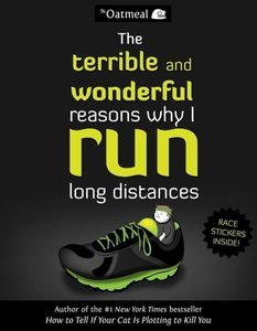 The Oatmeal: The Terrible and Wonderful Reasons Why I Run Long D