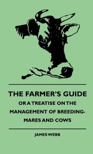 The Farmer's Guide, or a Treatise on the Management of Breeding-